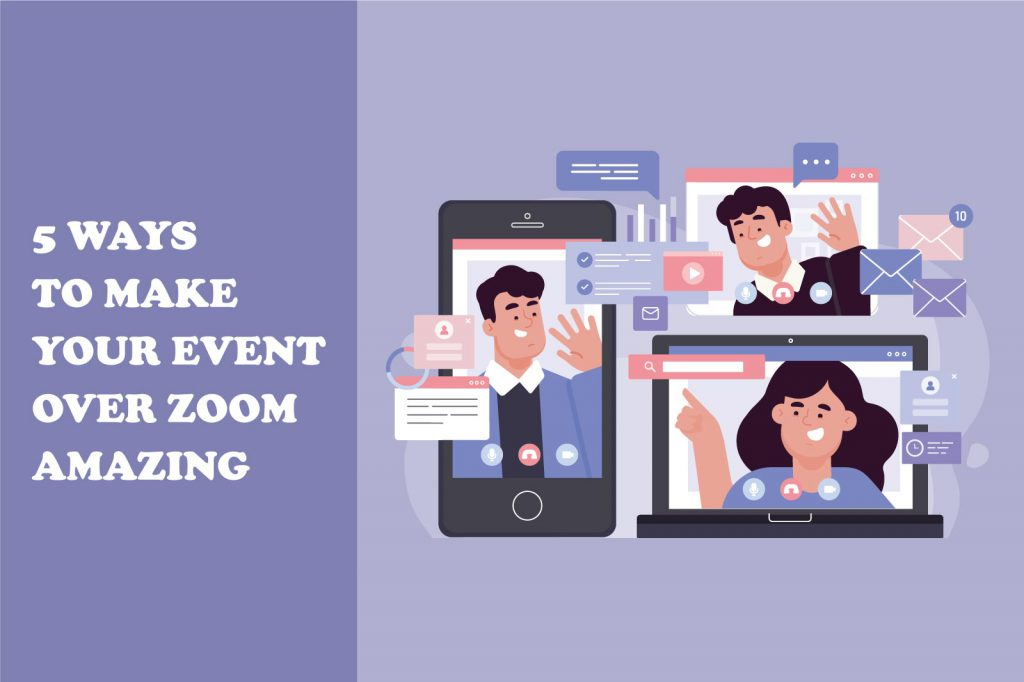 5-ways-to-make-your-event-over-zoom-amazing